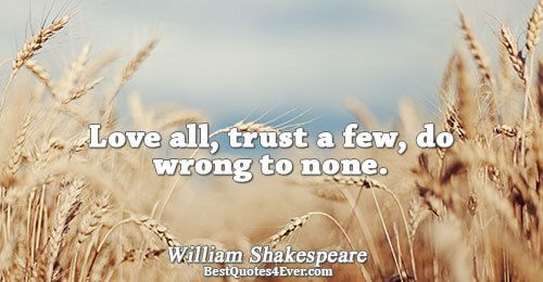 love all trust a few do wrong to none shakespeare