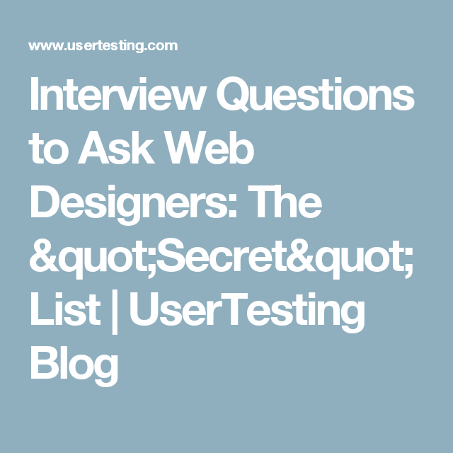 Interview Questions To Ask Web Designers The Secret List Usertesting Interview Questions To Ask Interview Questions This Or That Questions