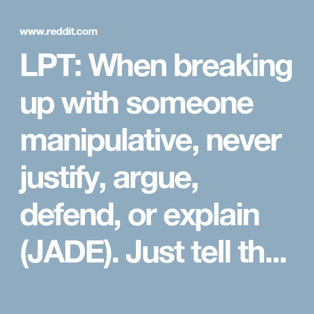 Lpt When Breaking Up With Someone Manipulative Never Justify