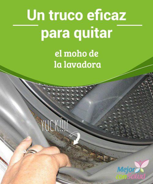 Un Truco Eficaz Para Quitar El Moho De La Goma De La Lavadora Mejor Con Salud Trucos De Limpieza Limpiar Lavadoras Recetas De Limpieza