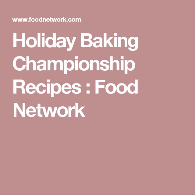 Holiday Baking Championship Recipes Food Network Eat Sweets