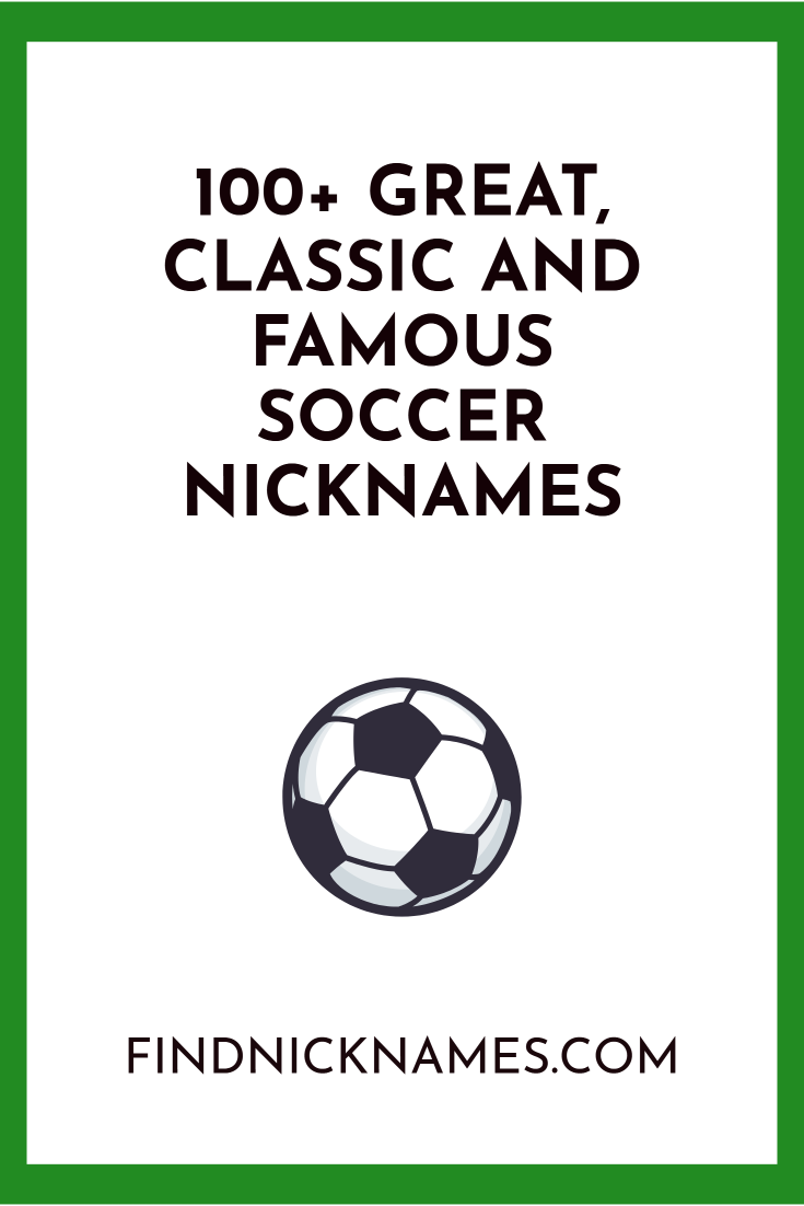 107 Great Classic And Famous Soccer Nicknames Find Nicknames Funny Nicknames For Girlfriend Funny Nicknames For Friends Funny Nicknames For Guys