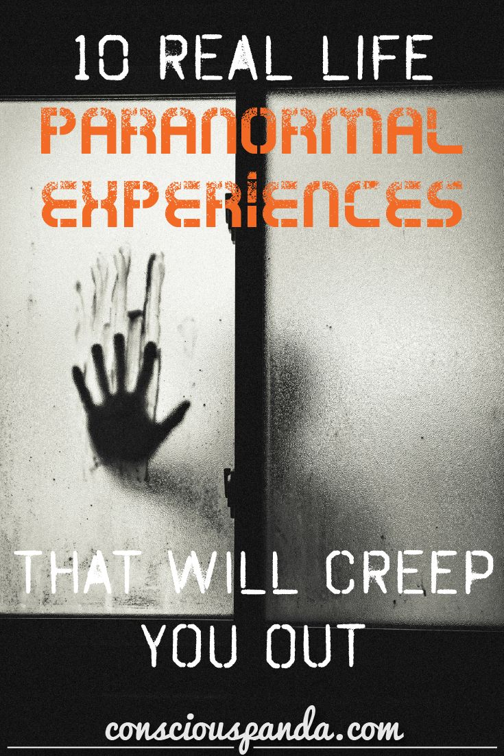10 Real Life Paranormal Experiences That Will Creep You Out