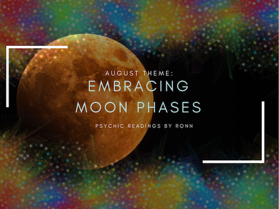August 2018 Embracing Moon Phases by Psychic Readings by Ronn