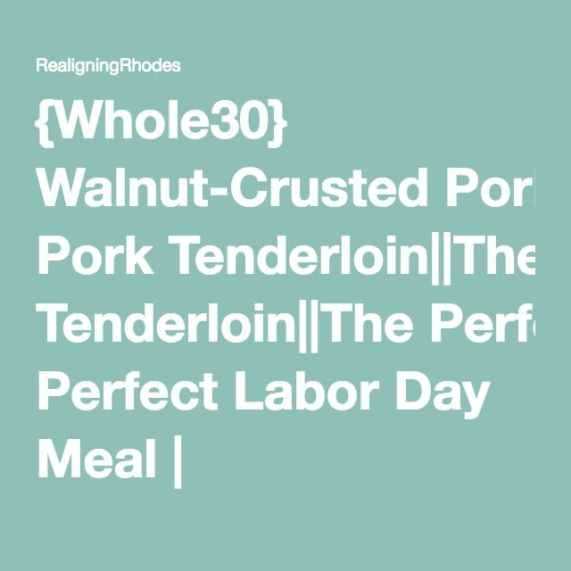 {Whole30} Walnut-Crusted Pork Tenderloin||The Perfect Labor Day Meal | RealigningRhodes