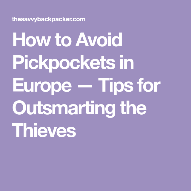 To Avoid Pickpockets In Europe Tips For Outsmarting The Thieves - 7 tips to avoid tourist scams in europe