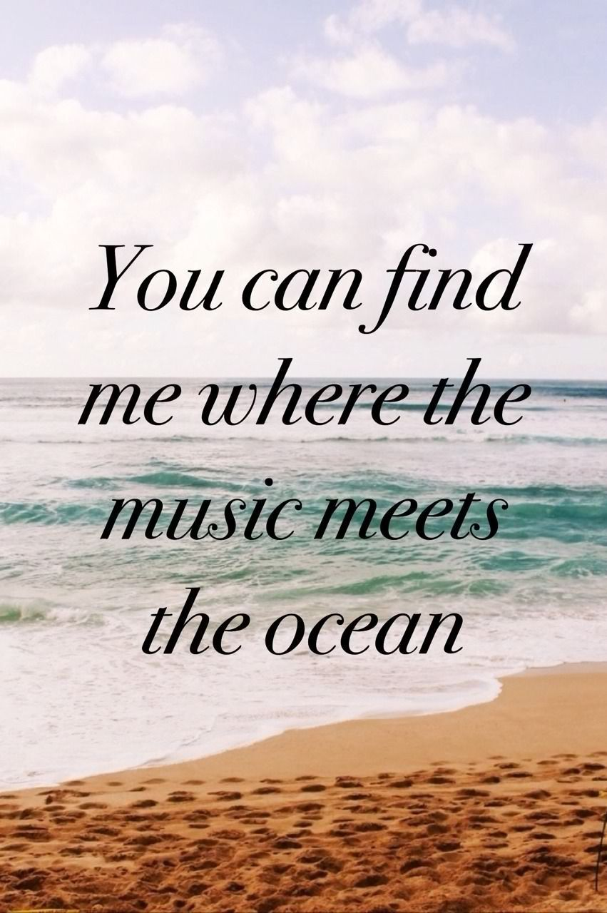 You can find me where the music meets the ocean | Sayings, qoutes