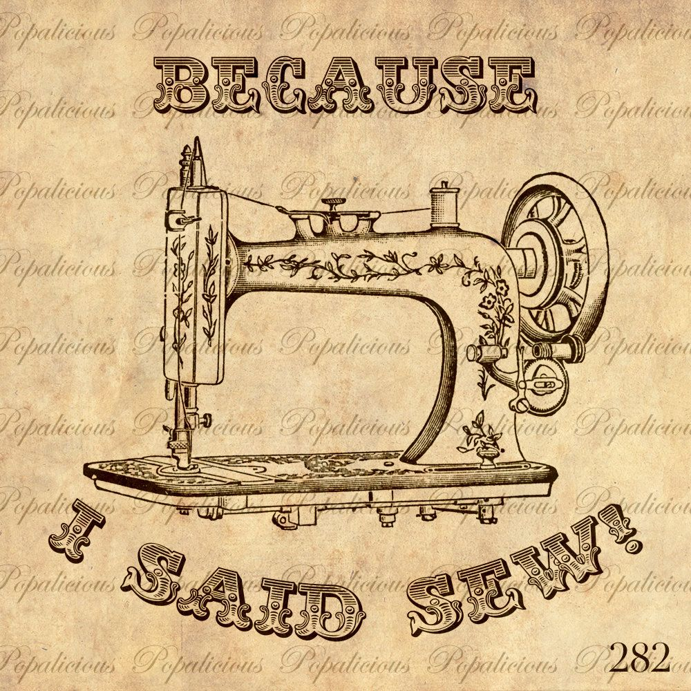 Because I Said Sew Antique Sewing machine Vintage Illustration Download and Print Image Transfer, Digital Collage Sheet. $0.99, via Etsy.