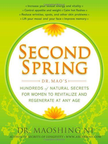 Second Spring: Dr. Mao's Hundreds of Natural Secrets for Women to Revitalize and Regenerate at Any Age by Maoshing Ni, http://www.amazon.com/dp/1416599355/ref=cm_sw_r_pi_dp_T7Gqqb0JP3J33