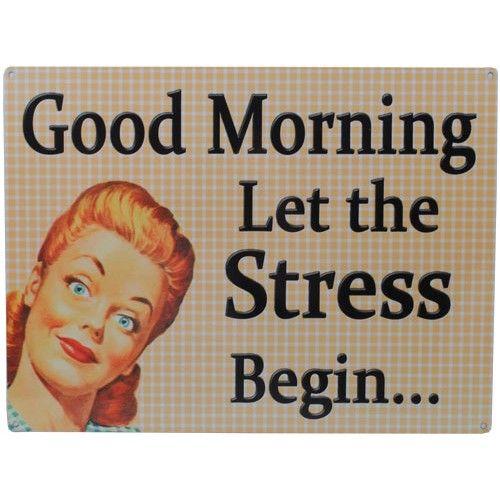 Wonderful Good Morning Let The Stress Begin..... Retro Tin Sign From Sarah