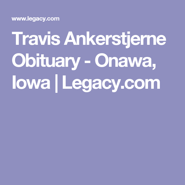 View Travis Ankerstjerne S Obituary And Express Your Condolences Obituaries Condolences My Legacy