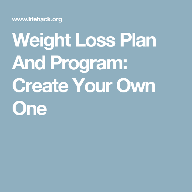 Weight Loss Plan And Program Create Your Own One Healthy Weight