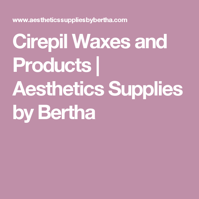 Cirepil Waxes and Products | Aesthetics Supplies by Bertha