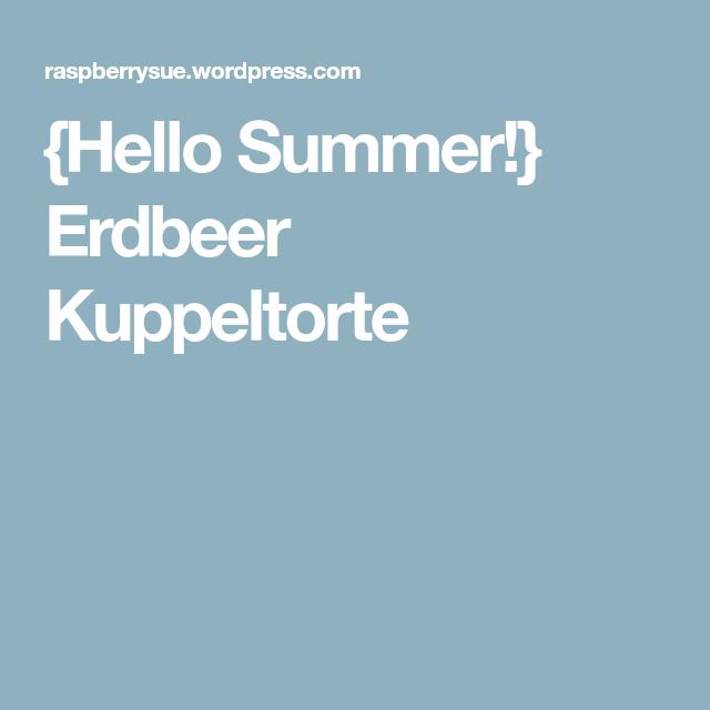 {Hello Summer!} Erdbeer Kuppeltorte