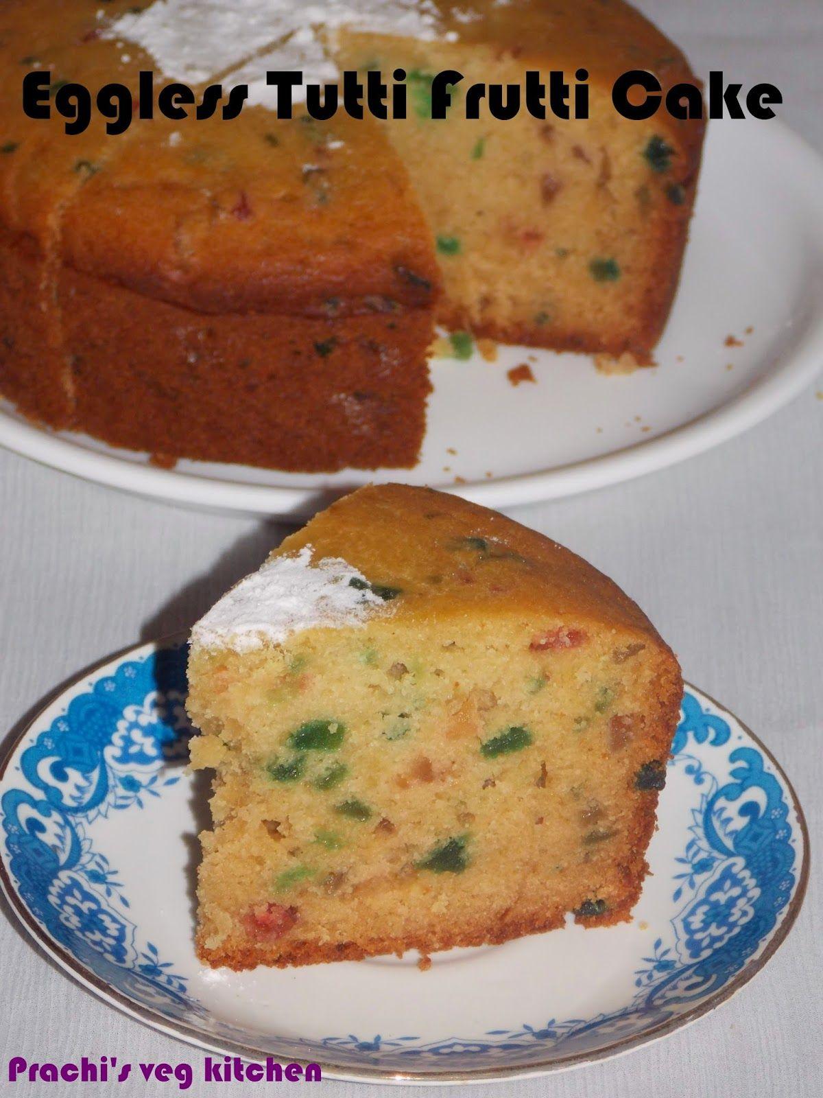 Prachi S Veg Kitchen Eggless Tuffi Frutti Cake No Butter No Condensed Milk Without Oven Cake Cake Recipes Without Oven Eggless Cake Recipe