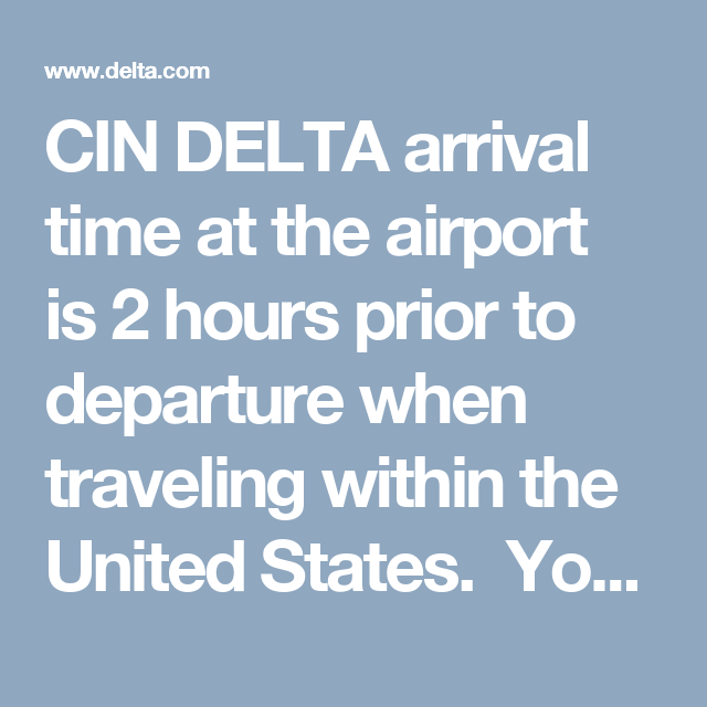 Cin Delta Arrival Time At The Airport Is 2 Hours Prior To Departure When Traveling Within The United States You Must Be Checked In Airport Travel Departures