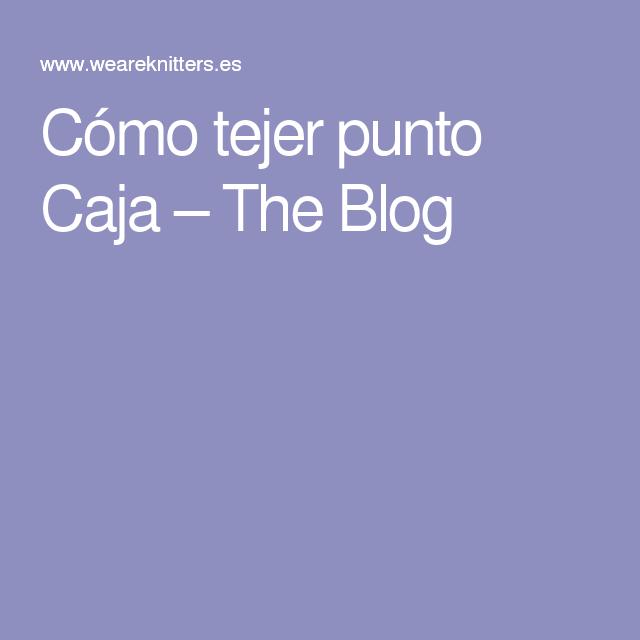 Cómo tejer punto Caja – The Blog