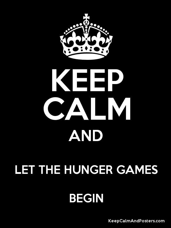 Keep Calm And Let The Hunger Games Begin Poster Keep Calm Stuff