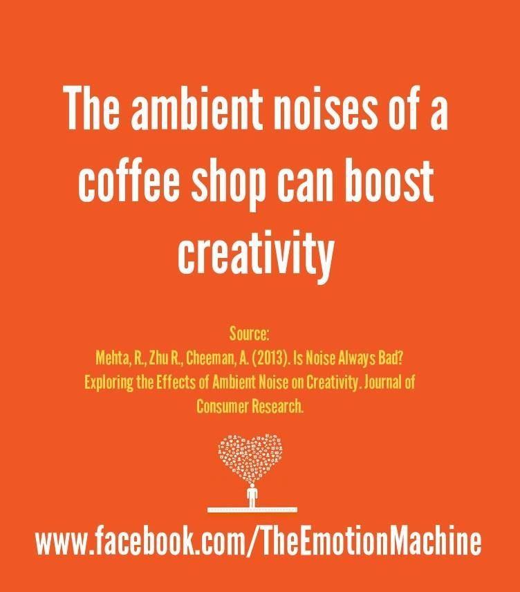 The ambient noises of a coffee shop can boost creativity.