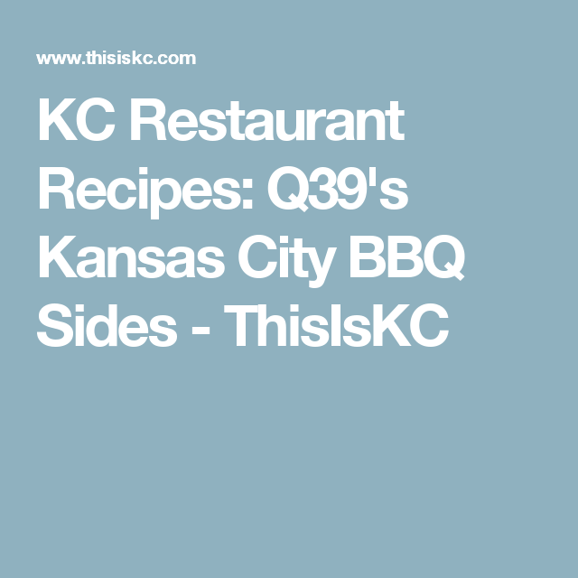 Kc Restaurant Recipes Q39 S Kansas City Bbq Sides With Images