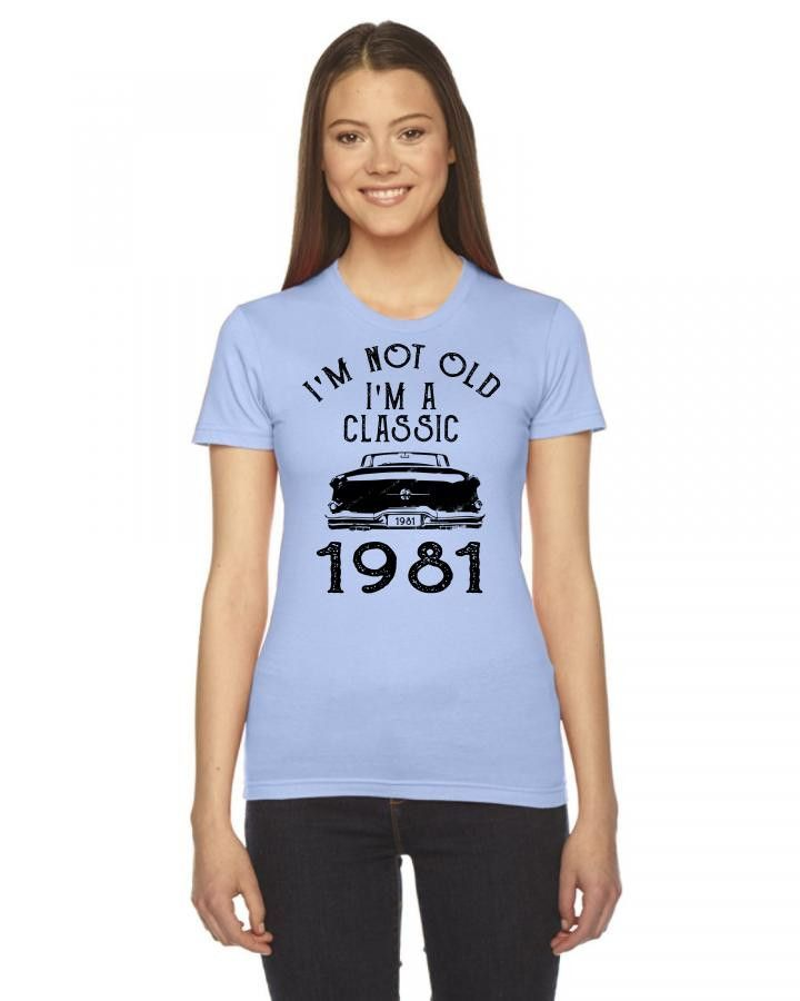 i'm not old i'm a classic 1981 Women's Tee