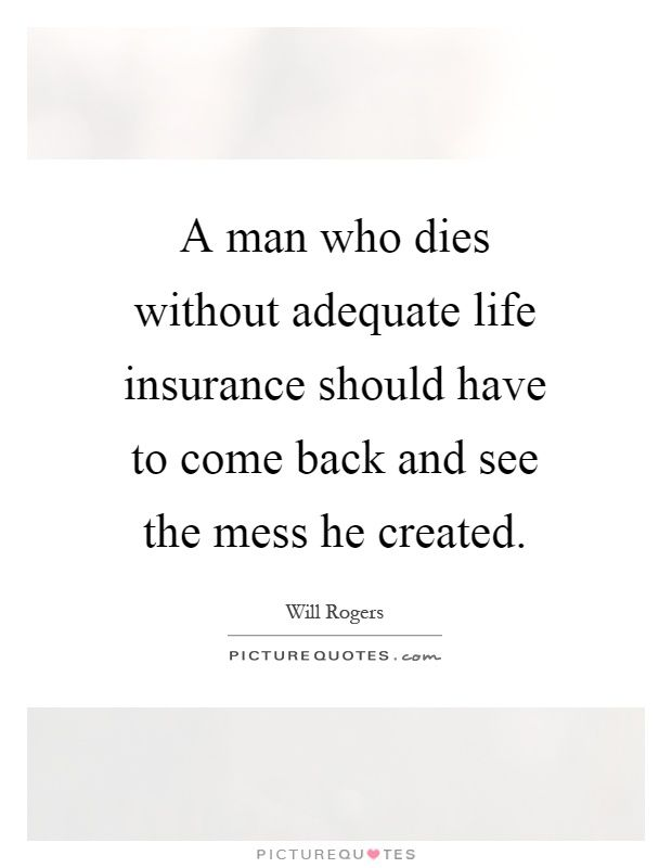Quote On Life Insurance New A Man Who Dies Without Adequate Life Insurance Should Have To Come