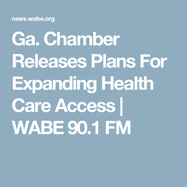 Ga Chamber Releases Plans For Expanding Health Care Access Wabe