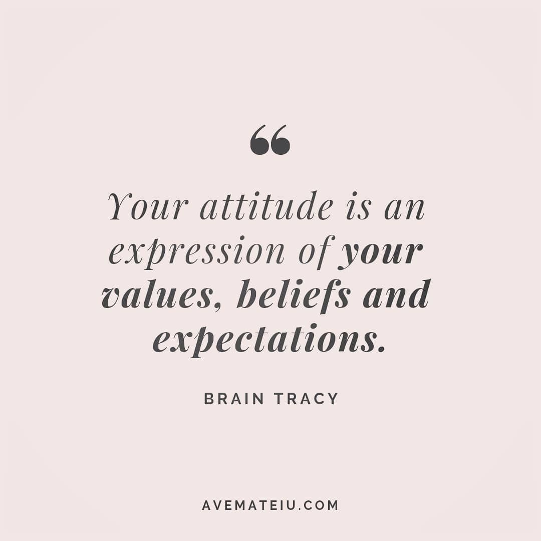 Your Attitude Is An Expression Of Your Values Beliefs And Expectations Brain Tracy Quote 137 Ave Mateiu Unknown Quotes Defeated Quotes Value Quotes