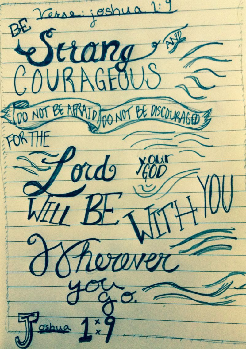 Joshua 1:9...I love drawing verses and quotes:)