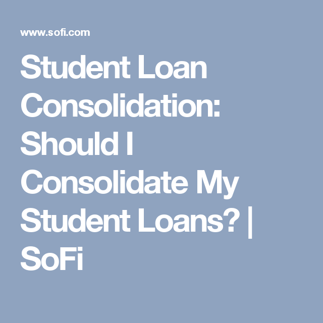 Student Loan Consolidation >> Student Loan Consolidation Should I Consolidate My Student