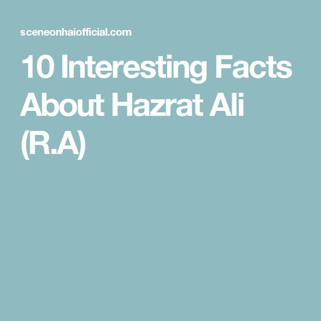 10 Interesting Facts About Hazrat Ali (R.A)