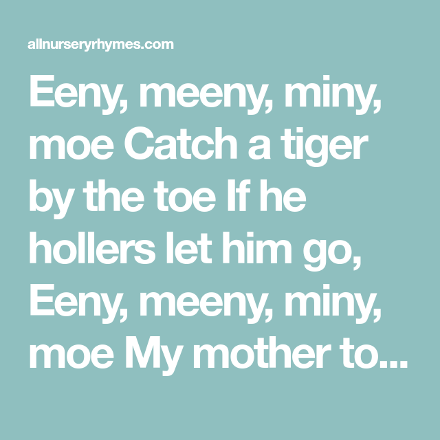 Eeny Meeny Miny Moe Catch A Tiger By The Toe If He Hollers Let