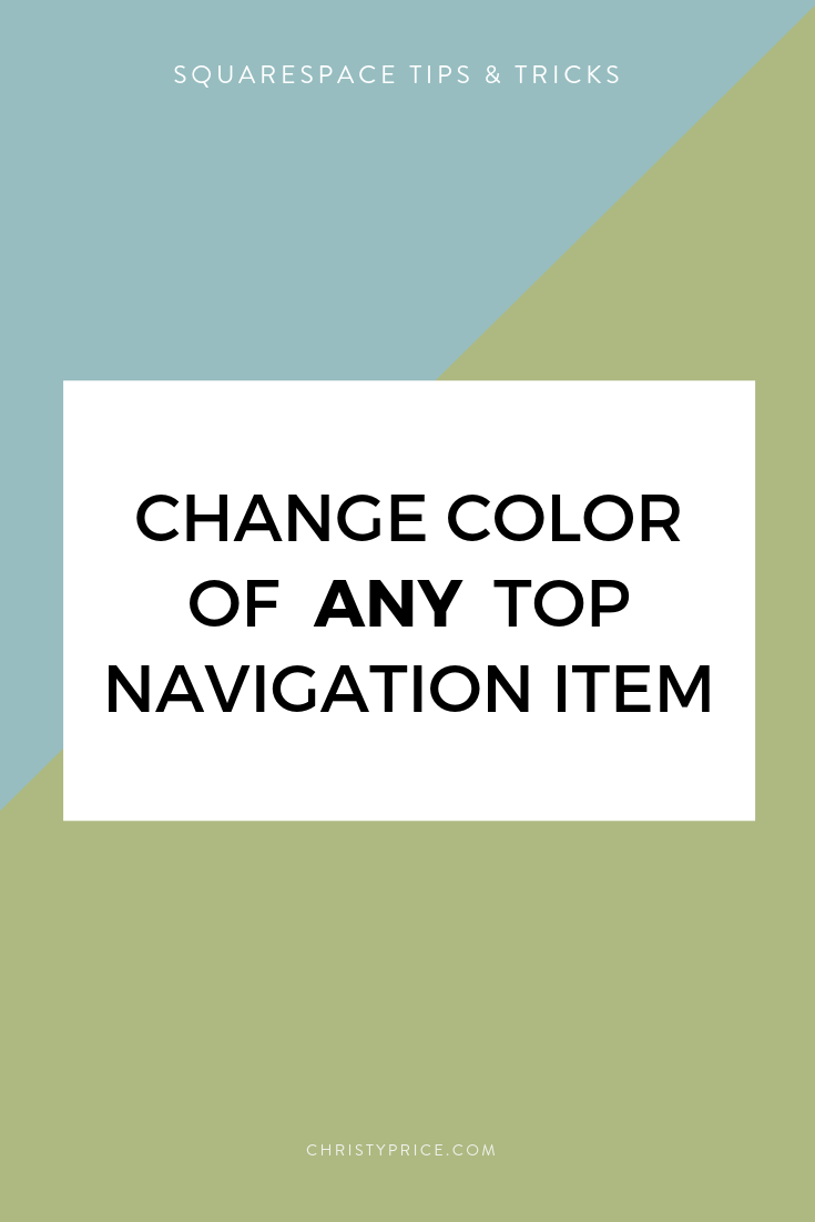 Change The Color Of Any Top Navigation Item Squarespace Web Design By Christy Price Austin Texas In 2020 Squarespace Web Design Squarespace Squarespace Tutorial