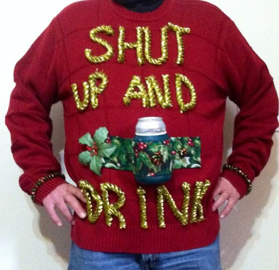 Ugly Christmas Sweater Shut Up And Drink By Uglychristmasattire