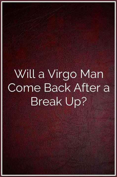 Will a Virgo Man Come Back After a Break Up