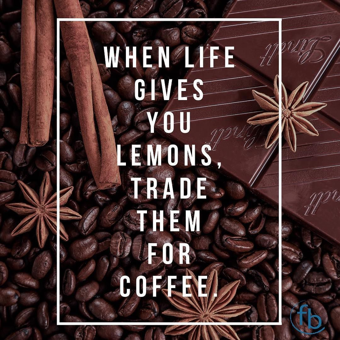 When life gives you lemons trade them for coffee Words