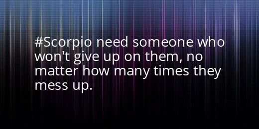 Scorpio need someone who won't give up in them, no matter how many