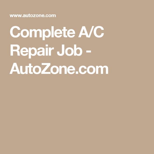 Complete A C Repair Job Autozone Com Repair Car Repair
