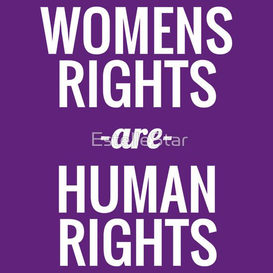 "woman's rights are human rights Have feminists made traction in campaigning that ""women's rights are human rights."