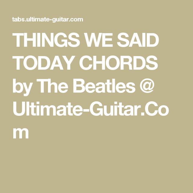 Things We Said Today Chords By The Beatles Ultimate Guitar