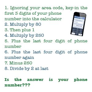 A fun thing to do with numbers 1 ignoring your area code key ignoring your area code key in the first 3 digits of your phone number into the calculator 2 multiply by 80 3 then plus 1 4 fandeluxe Gallery