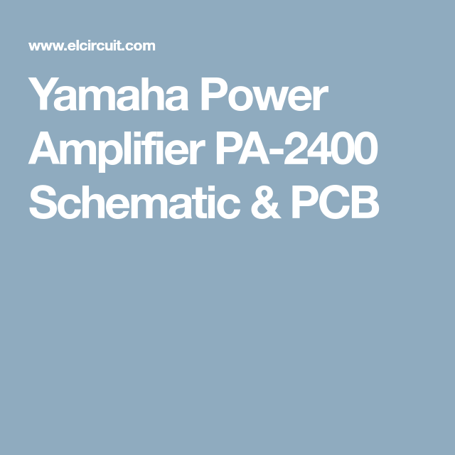 Yamaha Power Amplifier PA-2400 Schematic & PCB | Audio ... on