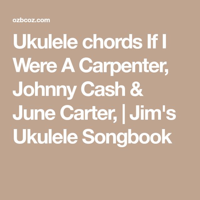 Ukulele chords If I Were A Carpenter, Johnny Cash & June Carter ...