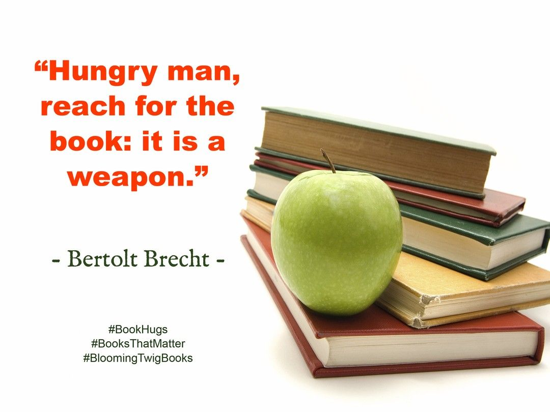 Hungry Man Reach For The Book It Is A Weapon Bertolt Brecht