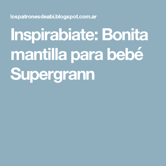 Inspirabiate: Bonita mantilla para bebé Supergrann