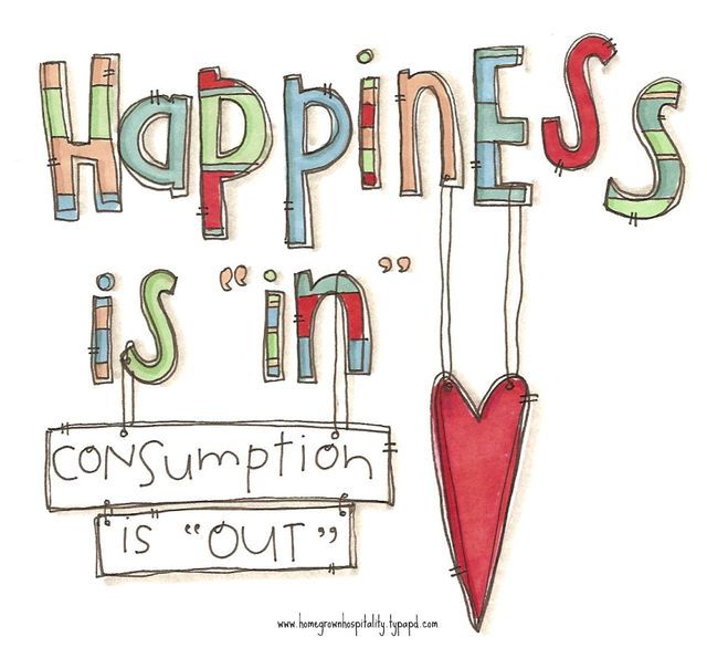 """HAPPINESS is """"in"""", consumption is """"out""""."""