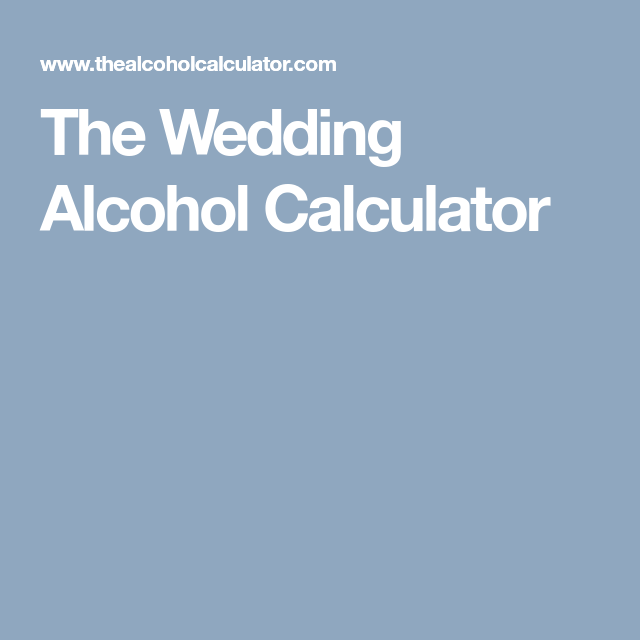 The Wedding Alcohol Calculator | Wedding alcohol ...