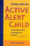 """Linda Budd has spent three decades with what she calls """"active alert,"""" kids who are normal but may be hard to handle. Living with the Active Alert Child: Groundbreaking Strategies for Parents, has given parents and teachers relief, reassurance and practical advice since it was first published more than 10 years ago. This extensively revised third edition includes teenagers. After tracking many children to adulthood, this psychologist talks about what high-achievers many """"active alerts""""…"""
