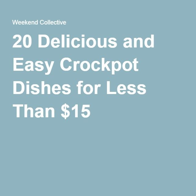 20 Delicious and Easy Crockpot Dishes for Less Than $15