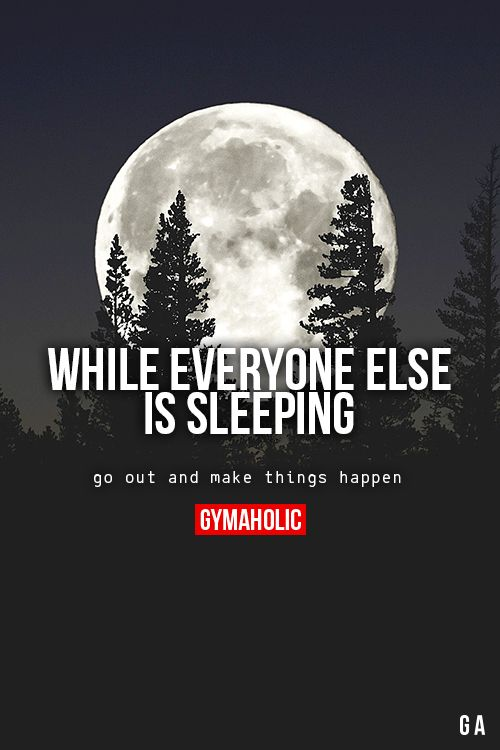 While Everyone Else Is SleepingGo out and make things happen.http://www.gymaholic.co